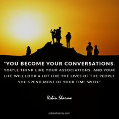 You become your conversations. You'll think like your associations. And your life will look a lot like the lives of the people you spend most of your time with. Leadership Development Training, Robin Sharma Quotes, Entj, Personality Types, Business Quotes, Your Life, Good People, Like You, Conversation