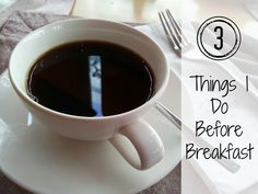 3 Things I Do Before Breakfast to set your day up for success. Quick and easy things you can do every morning to help make your day run smoother.