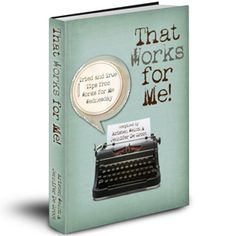 An ebook full of practical tried and true tips you can use, from Works for Me Wednesday!