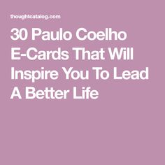 30 Paulo Coelho E-Cards That Will Inspire You To Lead A Better Life