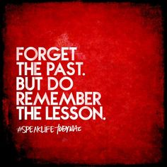 Forget the past but do remember the lesson  lessons for me include, addictive behavior, dependency, speaking to quickly #lessons #growth #wisdom #speaklife