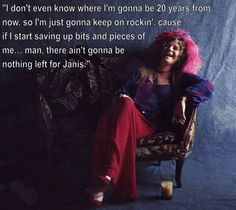 She& more than a rock star who died at Janis is an important figure in rock and roll, who had great insight on the world and music. Rock And Roll Quotes, Rock Quotes, Life Quotes, Lyric Quotes, Words Quotes, Qoutes, Emo Quotes, Scorpio Quotes, Janis Joplin Quotes