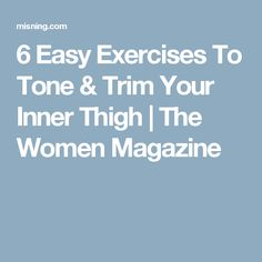 6 Easy Exercises To Tone & Trim Your Inner Thigh | The Women Magazine
