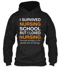 I Survived Nursing School But I Loved Nursing Because,Nursing Is The Gentle Art Of Caring. Black Sweatshirt Front