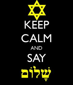 Keep Calm and say Shalom. Shalom has 3 meanings...Hello, Peace, and Goodbye ❤️ - Shalom: that which destroys the authority that establishes chaos.