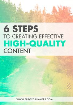 6 Steps to Creating Effective High-Quality Content — Painted Summers