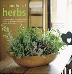 A Handful of Herbs: Inspiring Ideas for Gardening, Cooking and Decorating Your Home with Herbs by Barbara Segall, http://www.amazon.com/dp/1845973631/ref=cm_sw_r_pi_dp_8x3nrb06KG3EP