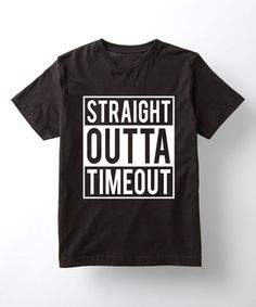 Another great find on #zulily! Black 'Straight Outta Timeout' Tee - Toddler & Kids #zulilyfinds
