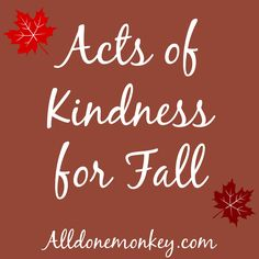 Acts of Kindness for Fall   Alldonemonkey.com