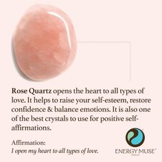 Rose Quartz opens the heart to all types of love. It helps to raise your self-esteem, restore confidence and balance emotions. It is also one of the best crystals to use for positive self-affirmations. Perfect for balancing your Heart Chakra. Crystals Minerals, Crystals And Gemstones, Stones And Crystals, Gem Stones, Chakra Crystals, Types Of Stones, Crystal Magic, Crystal Healing Stones, Rose Quartz Crystal