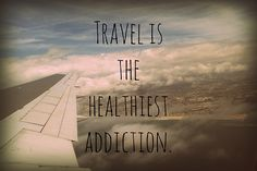 Travel is the healthiest addiction. #travel #quotes