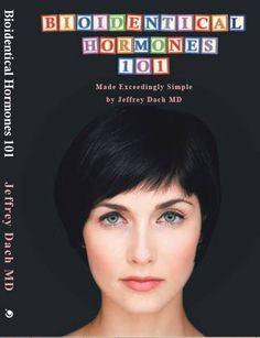 Bioidentical Hormones 101 by Jeffrey Dach MD
