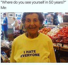 When I'm old I won't give a crap  just make fun of everyone