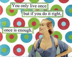 You Only Live Once But If You Do It Right Once Is Enough Greeting Card