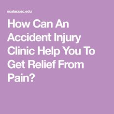 How Can An Accident Injury Clinic Help You To Get Relief From Pain?