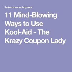 11 Mind-Blowing Ways to Use Kool-Aid - The Krazy Coupon Lady
