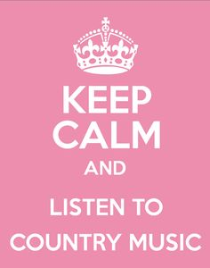 Keep Clam and listen to Country Music!