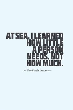 At Sea, I Learned How Little A Person Needs, Not How Much. » Robin Lee Graham
