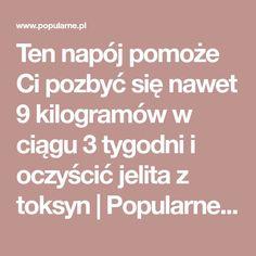 Ten napój pomoże Ci pozbyć się nawet 9 kilogramów w ciągu 3 tygodni i oczyścić jelita z toksyn   Popularne.pl