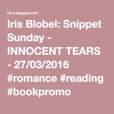 Iris Blobel: Snippet Sunday - INNOCENT TEARS - 27/03/2016 #romance #reading #bookpromo