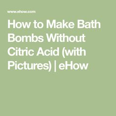 How to Make Bath Bombs Without Citric Acid (with Pictures) | eHow