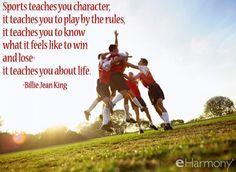 """""""Sports teaches you character, it teaches you to play by the rules, it teaches you to know what it feels like to win and lose - it teaches you about life."""" - Billie Jean King #quotes"""