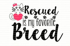 Rescued is my Favorite Breed Cat SVG Files, Printable Clipart, Cut Files, Silhouette Cameo, Cricut Design Space, Iron on Decal, Scrapbooking by PerfectlyPoshPixels on Etsy