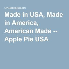 Made in USA, Made in America, American Made -- Apple Pie USA
