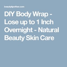 DIY Body Wrap - Lose up to 1 Inch Overnight - Natural Beauty Skin Care