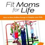 Fit Moms For Life Book Review and Giveaway
