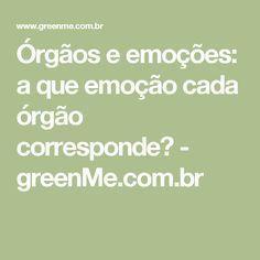 Órgãos e emoções: a que emoção cada órgão corresponde? - greenMe.com.br