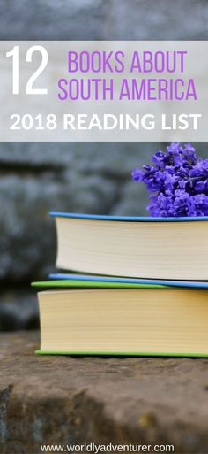 Bbooks about South America 2018; South America reading list; books to read; South America travel; adventure travel; books about travel; wanderlust; travel inspiration; Latin America.