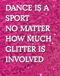 Dance is a sport no matter how much GLITTER is involved.