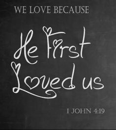 We love because He first loved us <3