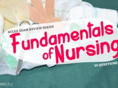 NCLEX Exam: Fundamentals of Nursing 1 (25 Items)