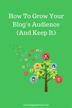 How To Grow Your Blog's Audience (And Keep It)
