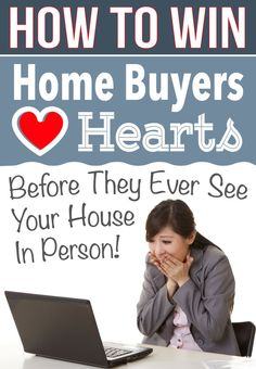 Here's 4 Steps to help Home Sellers win Home Buyers heart before they ever see their house in person.