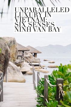 We took a break from the chaotic energy of Vietnam and recharged in the luxurious Six Senses Ninh Van Bay by Nha Trang. Organic comfort at every turn.