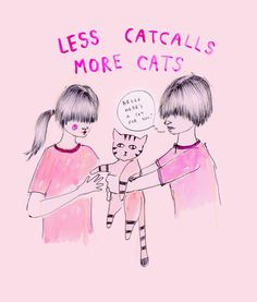 Less catcalling more cats - feminism ~ Especially now it has become even more degrading, disrespectful, demeaning and unacceptable! Cat Gifts, Cat Lover Gifts, Cat Lovers, Crazy Cat Lady, Crazy Cats, Cat Art Print, Riot Grrrl, Illustration, Les Sentiments