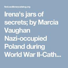 Irena's jars of secrets; by Marcia Vaughan Nazi-occupied Poland during World War II-Catholic hides Jewish children