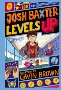 Junior Library Guild : Josh Baxter Levels Up by Gavin Brown