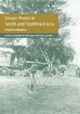 Forager-Traders in South and Southeast Asia: Long-Term Histories ~ Morrison, Kathleen D & Junker, Laura Lee ~ Cambridge University Press ~ c2002