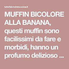 MUFFIN BICOLORE ALLA BANANA, questimuffin sono facilissimi da fare emorbidi, hanno unprofumodeliziosodi bananaecacao! Cacao, Muffins, Recipes, Banana, Muffin, Recipies, Ripped Recipes, Cooking Recipes, Cupcakes