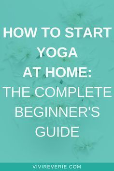 Want to get some tips on how to start yoga at home for beginners? Here's a complete beginner's guide for all those who have been thinking about starting yoga at home but for whatever reason still haven't! #yogaathomeforbeginners