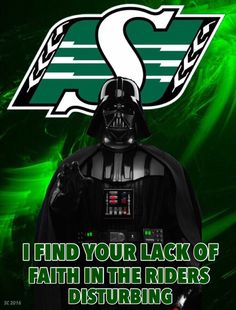 I find your lack of faith in the Riders disturbing ! Go Rider, Saskatchewan Roughriders, Saskatchewan Canada, Rough Riders, Football Team, Champs, Philadelphia, Pride, Darth Vader