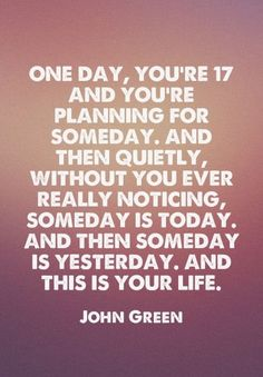 One day, youre 17 and youre planning for someday. And then quietly, without you ever really noticing, someday is today. And then someday is yesterday. And this is your life. Lyric Quotes, Words Quotes, Wise Words, Sayings, Quotes Quotes, Poetry Quotes, This Is Your Life, In This World, Senior Year Quotes