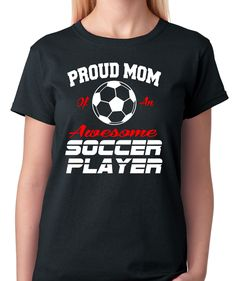 Proud Mom of an Awesome Soccer Player T-Shirt - BadassPrinting.com