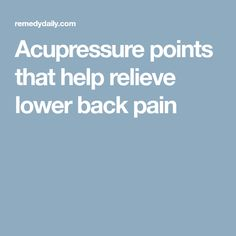 Acupressure points that help relieve lower back pain