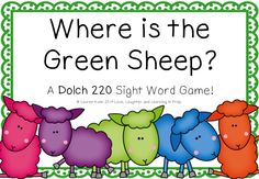Where is the Green Sheep? A Dolch 220 Sight Word Game! http://www.teacherspayteachers.com/Product/Where-is-the-Green-Sheep-A-Dolch-220-Sight-Word-Game-1464669