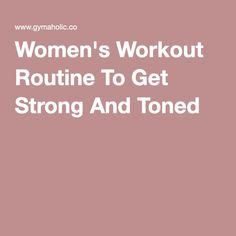 Women's Workout Routine To Get Strong And Toned